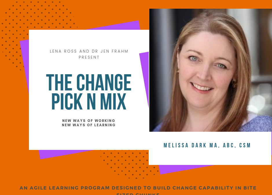 Scaling change capability through micro-learning – Melissa Dark joins the Change Pick-n-Mix team!